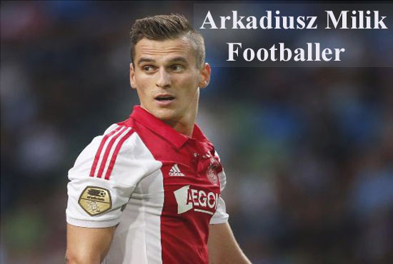 Arkadiusz Milik footballer profile, height, wife, family, biography and club career