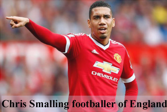 Chris Smalling profile, height, wife, family, biography and more