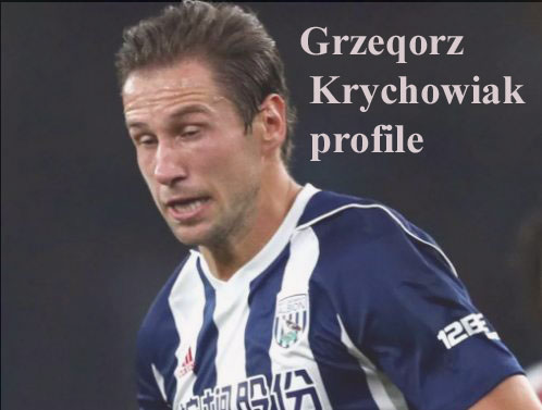 Grzegorz Krychowiak player, height, wife, family, biography and club career