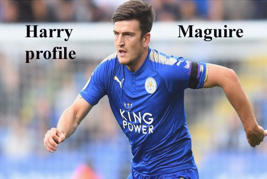 Harry Maguire profile, height, wife, family, FIFA 18, and club