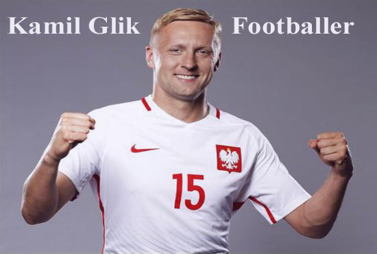 Kamil Glik player, height, wife, family, FIFA 18, profile and club career