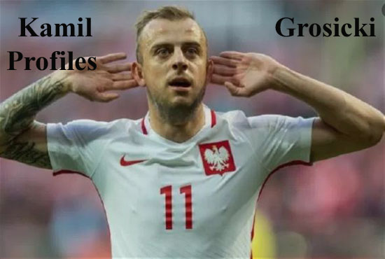 Kamil Grosicki player, height, wife, FIFA, biography and club career