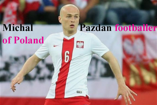 Michal Pazdan player, FIFA 18, height, wife, family, profile and club career