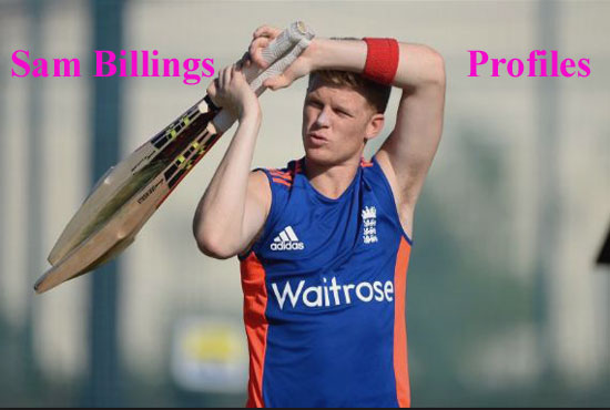 Sam Billings Cricketer, Batting, IPL, wife, family, age, height and more