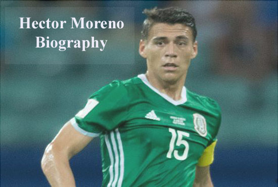 Hector Moreno profile, height, wife, transfer, family, FIFA 18 and club career