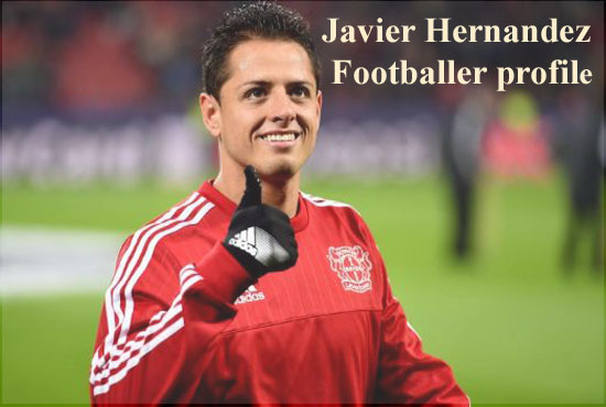 Javier Hernandez profile, age, transfer, wife, net worth, FIFA and club career