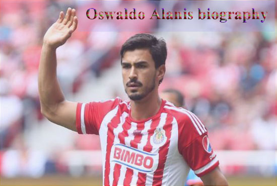 Oswaldo Alanis profile, FIFA, wife, family, biography, age, and club career