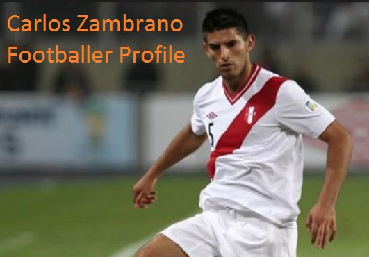 Carlos Zambrano Peru, profile, height, wife, family, injury, and club career