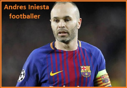 Andres Iniesta Profile, height, wife, family, age, net worth, and also