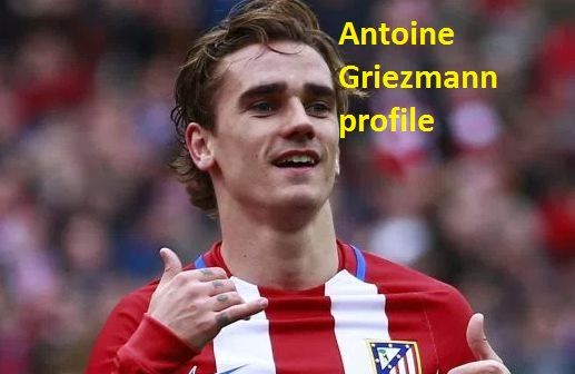 Antoine Griezmann Profile, wife, family, age, transfer, net worth, and club career