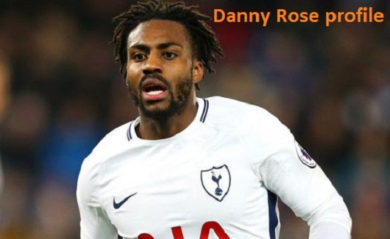 Danny Rose profile, height, wife, family, age, and club career