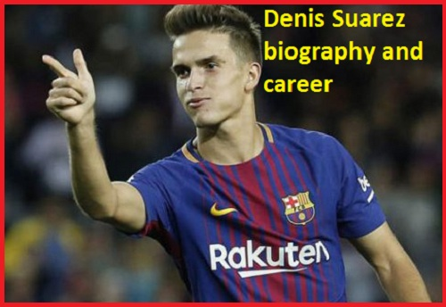 Denis Suarez Profile, height, wife, family, FIFA 18, salary, and club career