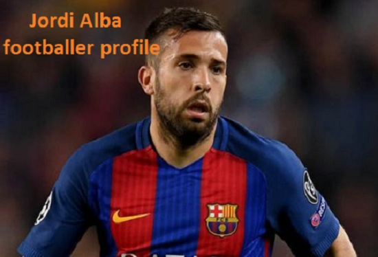Jordi Alba Profile, FIFA 18, speed, wife, family, net worth, number, and club career