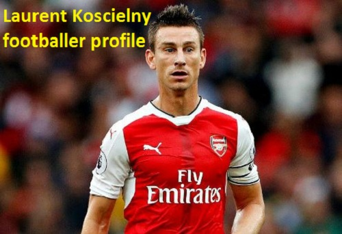 Laurent Koscielny Profile, height, wife, family, net worth, and club career