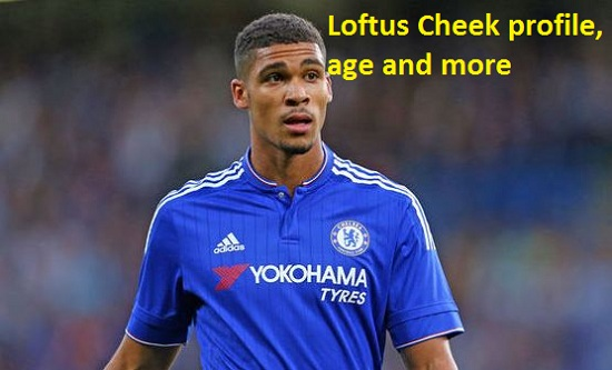 Loftus Cheek Profile, height, wife, family, age, net worth, and so