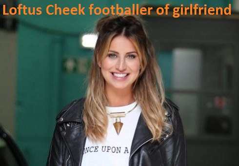 Loftus Cheek girlfriend