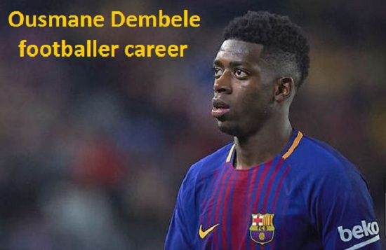 Ousmane Dembele Profile, news, injury, wife, family, FIFA 19, net worth