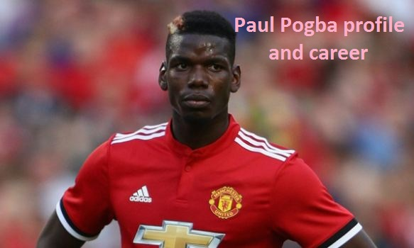 Paul Pogba Profile, height, wife, family, age, salary, and club career