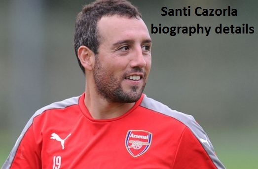Santi Cazorla Profile, height, wife, injury, age, family, and net worth