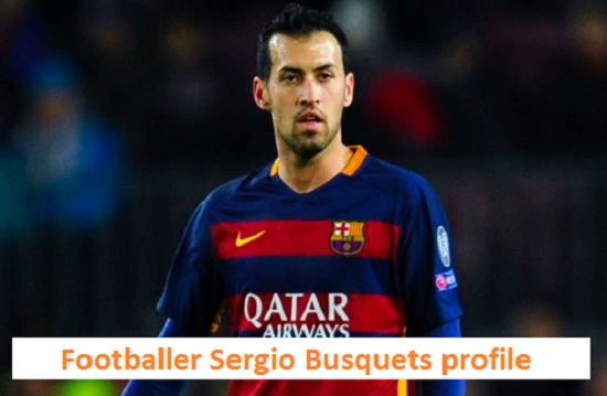 Sergio Busquets Profile, wife, injury, family, salary and club career