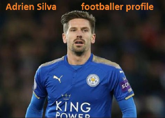 Adrien Silva Portugal, FIFA 18, height, wife, family, current teams, and club career