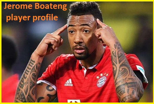 Jerome Boateng Profile, height, wife, family, FIFA 18, salary, age and club career