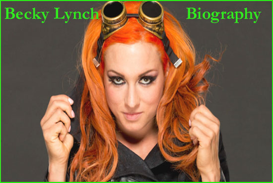 Becky Lynch WWE, husband, new look, family, boyfriend, salary & more