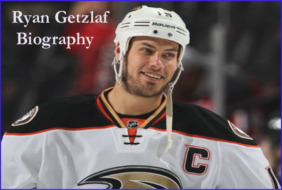 Ryan Getzlaf Hockey player, wife, number, salary, height, family, injury and more