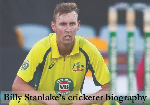 Billy Stanlake Cricketer, height, IPL, wife, family, age and so