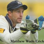 Matthew Wade Cricketer, cancer, batting, IPL, wife, family, age, height and more