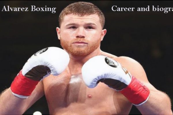 Canelo Alvarez boxer, Wife, net worth, family, record, height, age and so