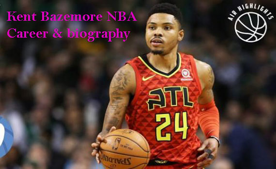 Kent Bazemore NBA career, wife, net worth, height, stats, age and family