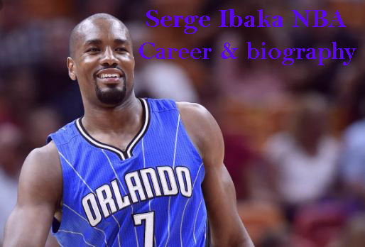 Serge Ibaka NBA player, wife, net worth, stats, height, family, age and more