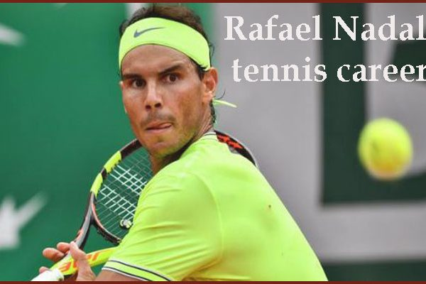 Rafael Nadal tennis player, wife, age, net worth, height, family