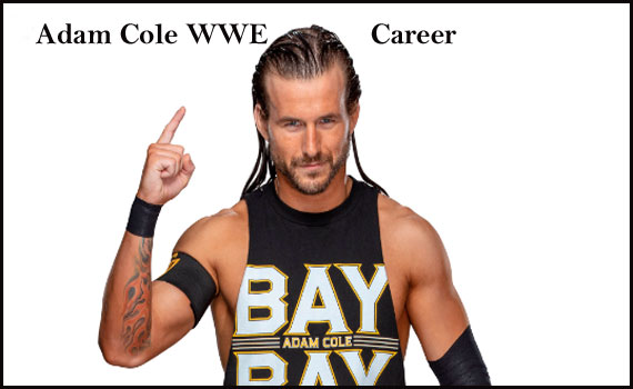 Adam Cole WWE player, wife, net worth, age, height and more