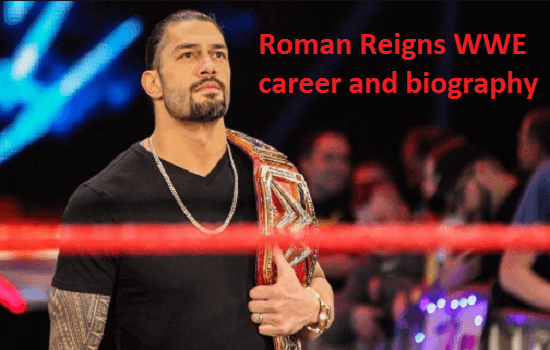 Roman Reigns WWE player, wife, net worth, family, age, height, records and more