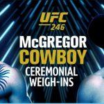 MCGREGOR VS COWBOY UFC 246 LIVE