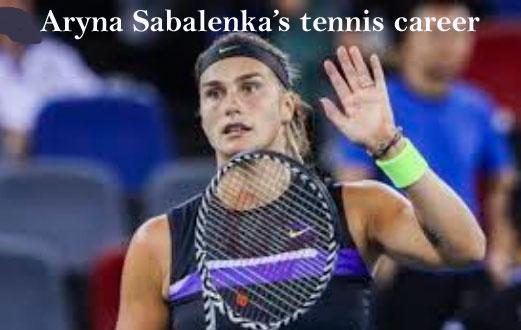 Aryna Sabalenka WTA ranking, married, height, family and net worth