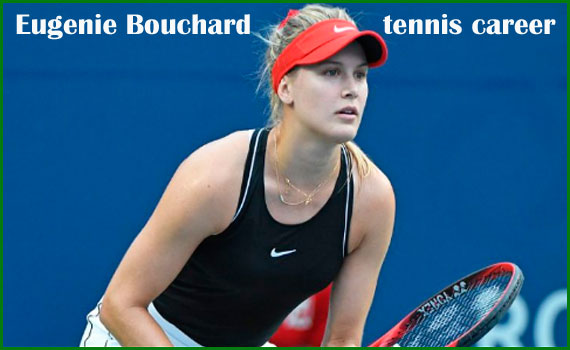 Eugenie Bouchard tennis player, boyfriend, net worth, height, family and more