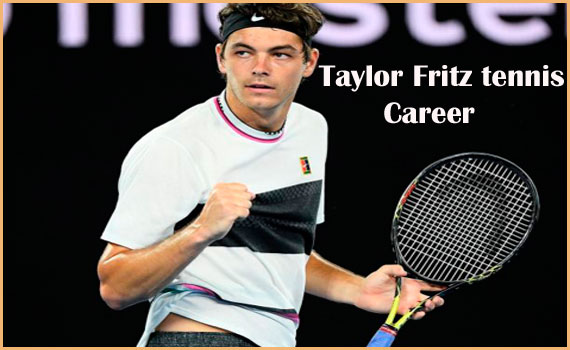 Taylor Fritz tennis ranking, wife, age, net worth, height, family and more