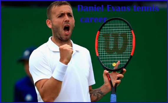 Dan Evans tennis player, wife, net worth, age, height, family and more