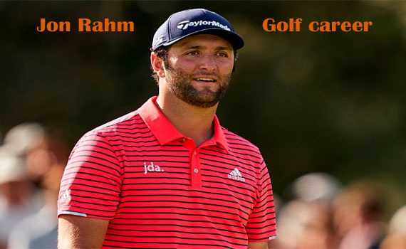 Jon Rahm Golfer, wife, net worth, salary, height, swing, family and more