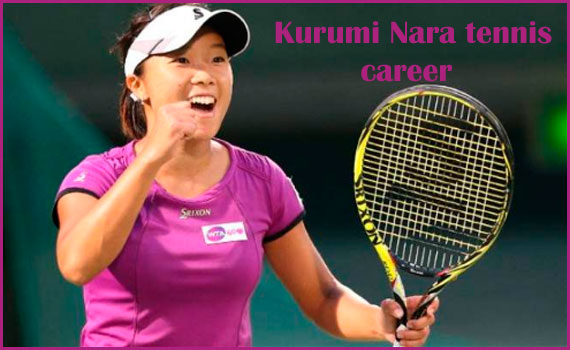 Kurumi Nara tennis player, husband, net worth, height, family and more