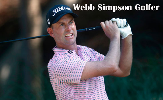 Webb Simpson Golfer, wife, net worth, salary, height, family and more