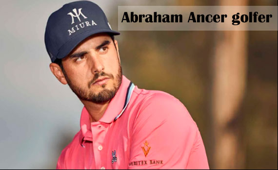 Abraham Ancer golfer career, wife, net worth, salary, height, family and more