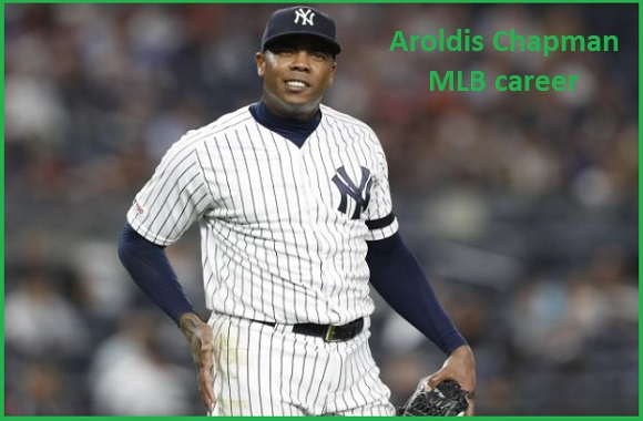 Aroldis Chapman MLB stats, wife, net worth, salary, contract, family and more