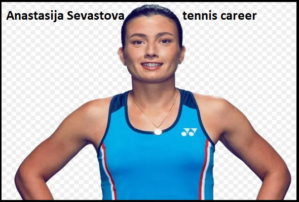 Anastasija Sevastova tennis ranking, ranking, net worth, salary, height, family and more