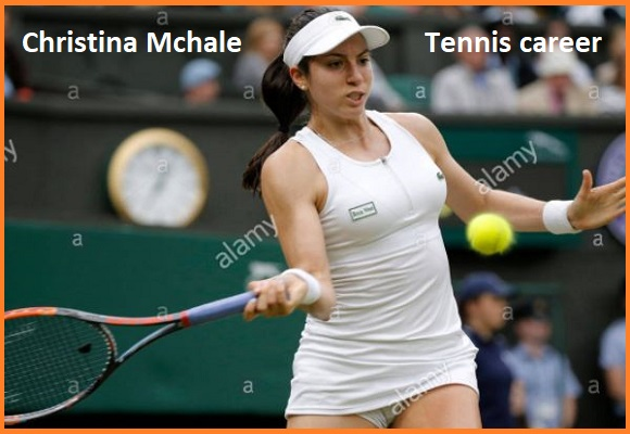 Christina Mchale tennis ranking, boyfriend, net worth, salary, height, family and more