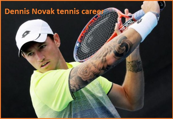 Dennis Novak tennis player, wife, net worth, salary, height, family and more