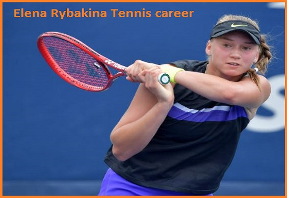 Elena Rybakina WTA ranking, boyfriend, net worth, salary, height, family and more